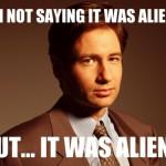 It was definitely aliens!